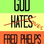 Dear Fred Phelps: Thank You and RIP