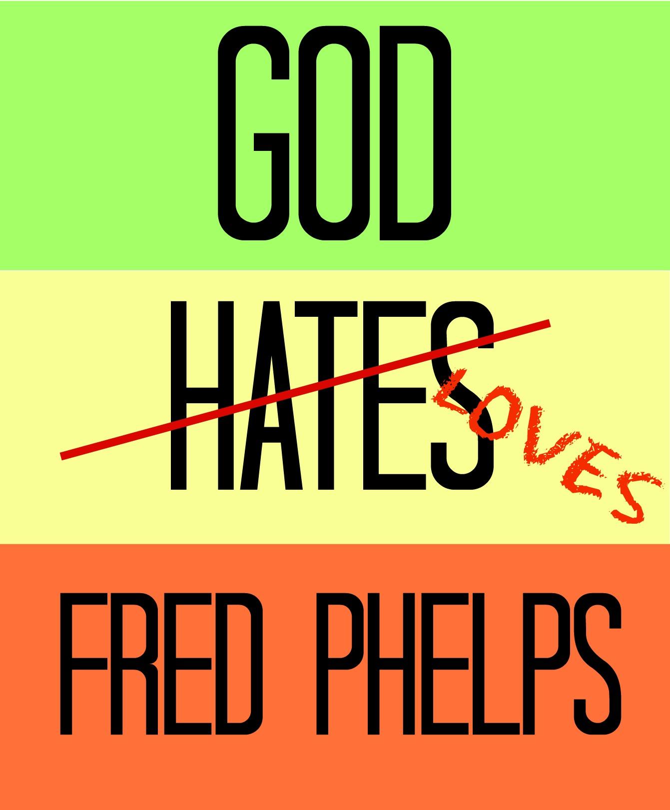 God Hates Loves Fred Phelps