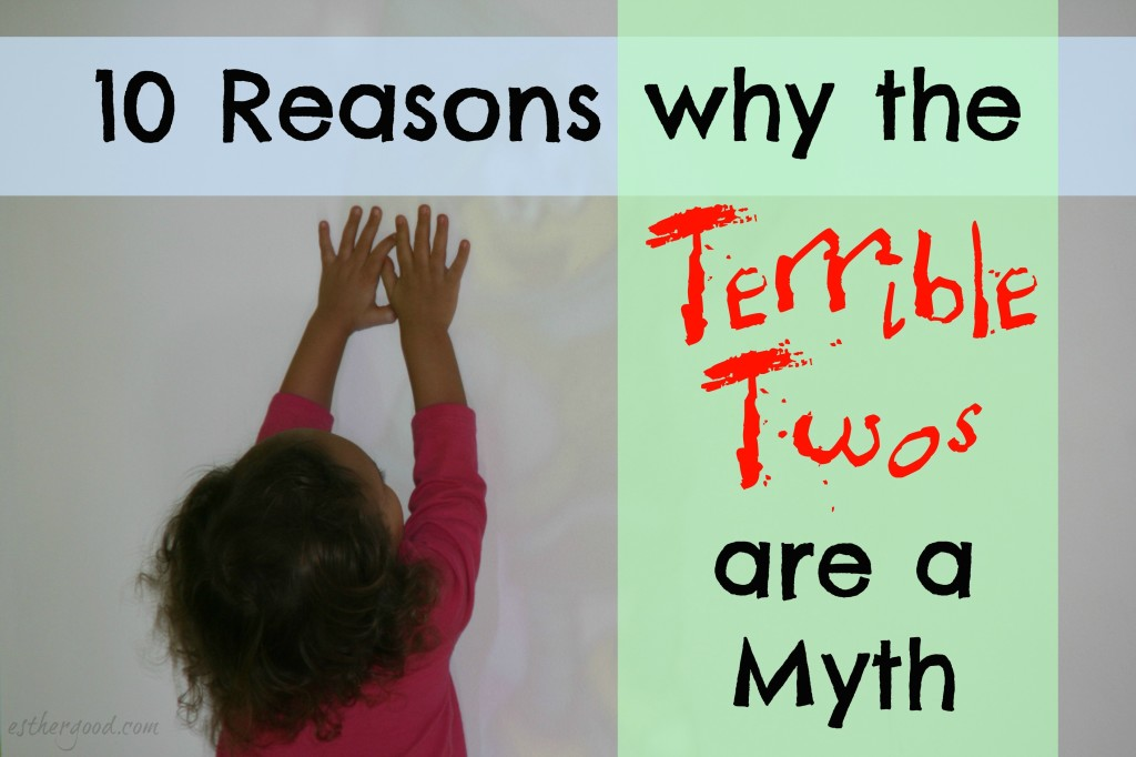 10 Reasons Why the Terrible Twos are a Myth
